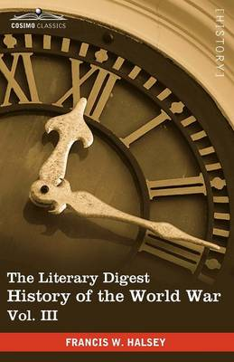 The Literary Digest History of the World War, Vol. III (in Ten Volumes, Illustrated): Compiled from Original and Contemporary Sources: American, Briti