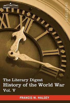 The Literary Digest History of the World War, Vol. V (in Ten Volumes, Illustrated): Compiled from Original and Contemporary Sources: American, British