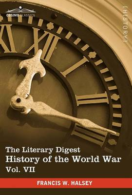 The Literary Digest History of the World War, Vol. VII (in Ten Volumes, Illustrated): Compiled from Original and Contemporary Sources: American, Briti