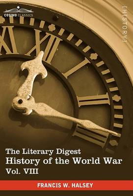 The Literary Digest History of the World War, Vol. VIII (in Ten Volumes, Illustrated): Compiled from Original and Contemporary Sources: American, Brit