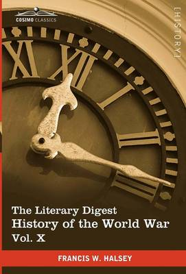 The Literary Digest History of the World War, Vol. X (in Ten Volumes, Illustrated): Compiled from Original and Contemporary Sources: American, British