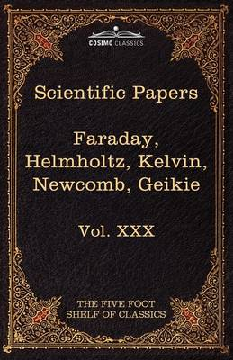Scientific Papers: Physics, Chemistry, Astronomy, Geology: The Five Foot Shelf of Classics, Vol. XXX (in 51 Volumes)