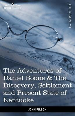 The Adventures of Daniel Boone: The Discovery, Settlement and Present State of Kentucke