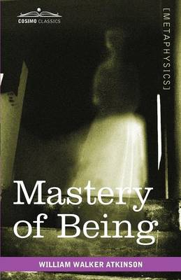 Mastery of Being: A Study of the Ultimate Principle of Reality & the Practical Application Thereof