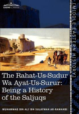 The Rahat-Us-Sudur Wa Ayat-Us-Surur: Being a History of the Saljuqs
