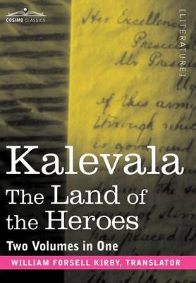 Kalevala: The Land of the Heroes (Two Volumes in One)