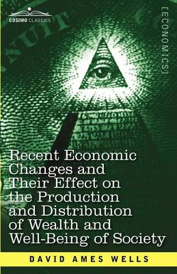 Recent Economic Changes and Their Effect on the Production and Distribution of Wealth and Well-Being of Society