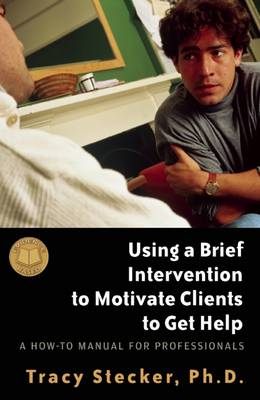 Using a Brief Intervention to Motivate Clients to Get Help: A How to Manual for Professionals
