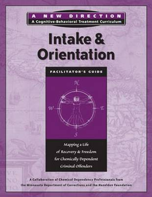 Intake & Orientation Facilitator's Guide: Mapping a Life of Recovery and Freedom for Chemically Dependent Criminal Offenders