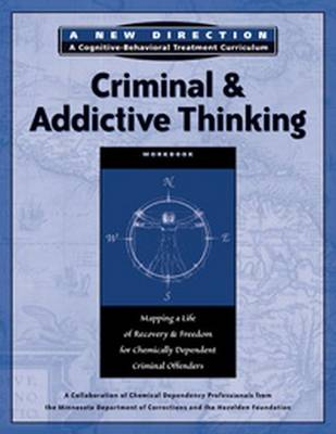 Criminal & Addictive Thinking Workbook: Mapping a Life of Recovery and Freedom for Chemically Dependent Criminal Offenders