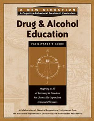 Drug & Alcohol Education Facilitator's Guide: Mapping a Life of Recovery and Freedom for Chemically Dependent Criminal Offenders