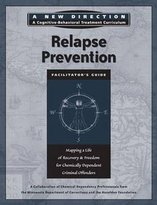 Relapse Prevention Facilitator's Guide: Mapping a Life of Recovery and Freedom for Chemically Dependent Criminal Offenders