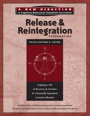 Release & Reintegration Preparation Facilitator's Guide: Mapping a Life of Recovery and Freedom for Chemically Dependent Criminal Offenders