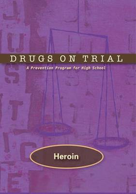 Drugs on Trial: Heroin: A Prevention Program for High School