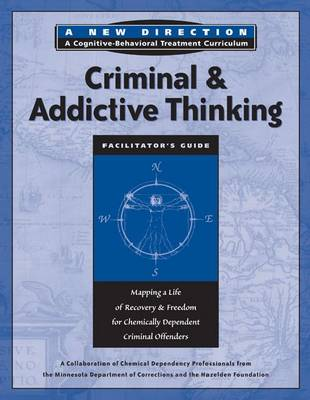 Criminal & Addictive Thinking: Mapping a Life of Recovery & Freedom for Chemically Dependent Criminal Offenders