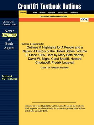 Outlines & Highlights for a People and a Nation : A History of the United States, Volume 2: Since 1865, Brief by Mary Beth Norton, David W. Blight, Carol Sheriff, Howard Chudacoff, Fredrik Logevall