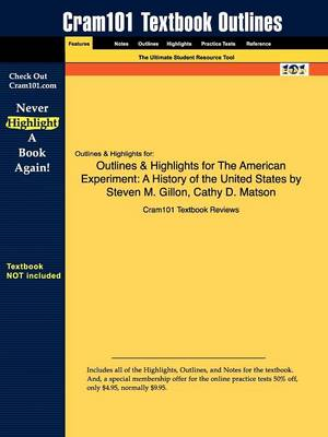 Outlines & Highlights for the American Experiment : A History of the United States by Steven M. Gillon