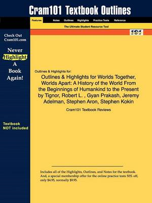 Outlines & Highlights for Worlds Together, Worlds Apart : A History of the World from the Beginnings of Humankind to the Present by Tignor, Robert L., Gyan Prakash, Jeremy Adelman, Stephen Aron, Stephen Kokin