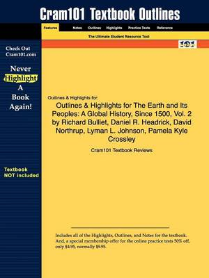 Outlines & Highlights for the Earth and Its Peoples : A Global History, Since 1500, Vol. 2 by Richard Bulliet, Daniel R. Headrick, David Northrup, Lyman L. Johnson, Pamela Kyle Crossley