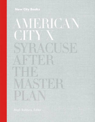 American City X: Syracuse After the Master Plan