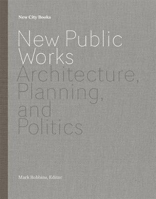New Public Works: Architecture, Planning, and Politics