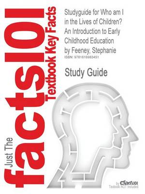 Studyguide for Who Am I in the Lives of Children? an Introduction to Early Childhood Education by Feeney, Stephanie, ISBN 9780137151936