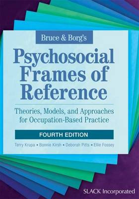 Bruce & Borg's Psychosocial Frames of Reference: Theories, Models, and Approaches for Occupation-Based Practice
