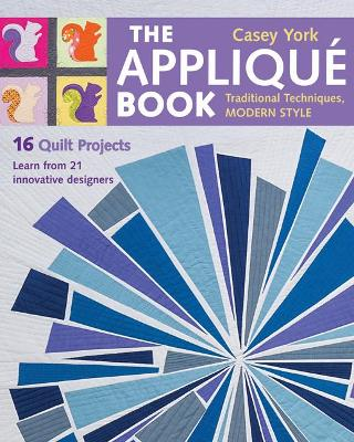 The Applique Book: Tradition Techniques, Modern Style, 16 Quilt Projects
