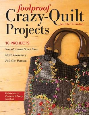 Foolproof Crazy-Quilt Projects: 10 Projects