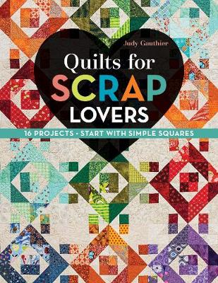 Quilts for Scrap Lovers: 16 Projects * Start with Simple Squares