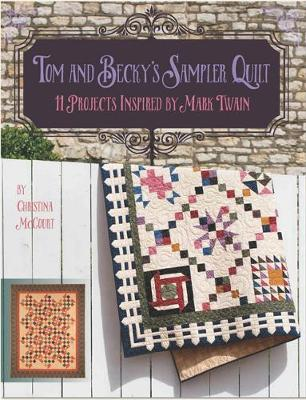 Tom and Becky's Sampler Quilt: 11 Projects Inspired by Mark Twain
