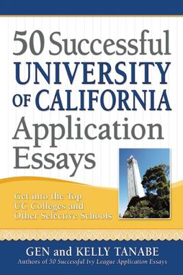 50 Successful University of California Application Essays: Get into the Top UC Colleges & Other Selective Schools