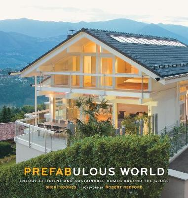 Prefabulous World: Energy-Efficient and Sustainable Homes Around: Energy-Efficient and Sustainable Homes Around the Globe
