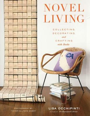 """Novel Living: Collecting, Decorating, and Crafting with Books: """"Collecting, Decorating, and Crafting with Books"""""""