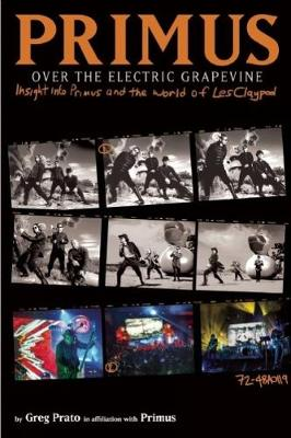 Primus: Over The Electric Grapevine: Insight into Primus and the World of Les Claypool