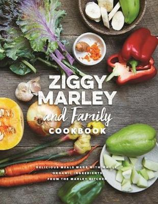 Ziggy Marley And Family Cookbook: Whole, Organic Ingredients and Delicious Meals from the Marley Kitchen