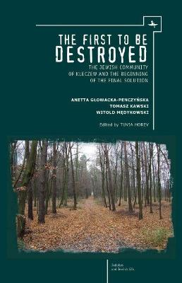 The First to be Destroyed: The Jewish Community of Kleczew and the Beginning of the Final Solution