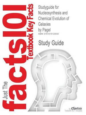 Studyguide for Nucleosynthesis and Chemical Evolution of Galaxies by Pagel, ISBN 9780521840309