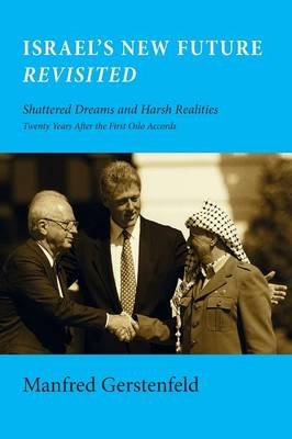 Israel's New Future Revisited: Shattered Dreams and Harsh Realities, Twenty Years After the First Oslo Accords