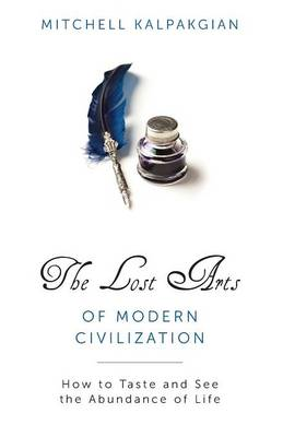 Lost Arts of Modern Civilization: How to Taste and See the Abundance of Life