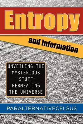 Entropy and Information: Unveiling the Mysterious Stuff Permeating the Universe