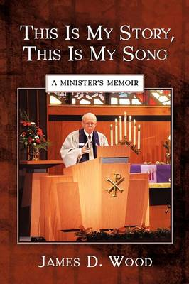 This Is My Story, This Is My Song: A Minister's Memoir