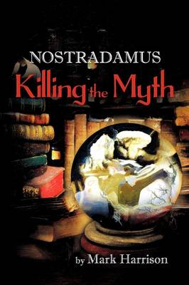 Nostradamus: Killing the Myth