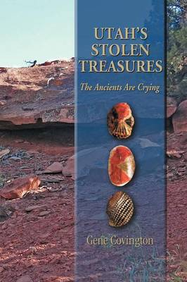 Utah's Stolen Treasures: The Ancients Are Crying
