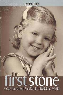 The First Stone: A Gay Daughter's Survival in a Religious World