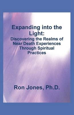 Expanding Into the Light: Discovering the Realms of Near Death Experiences Through Spiritual Practices