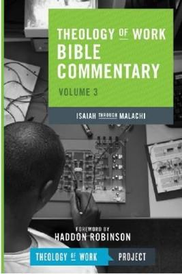 Theology of Work Bible Commentary: Isaiah Through Malachi