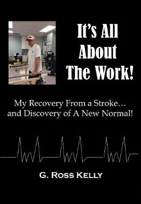 It's All about the Work: My Recovery from a Stroke and Discovery of a New Normal