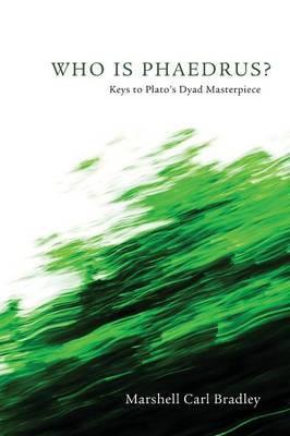 Who Is Phaedrus?: Keys to Plato's Dyad Masterpiece
