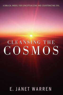 Cleansing the Cosmos: A Biblical Model for Conceptualizing and Counteracting Evil
